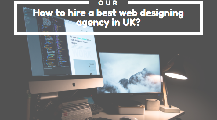 How to hire a best web designing agency in UK?