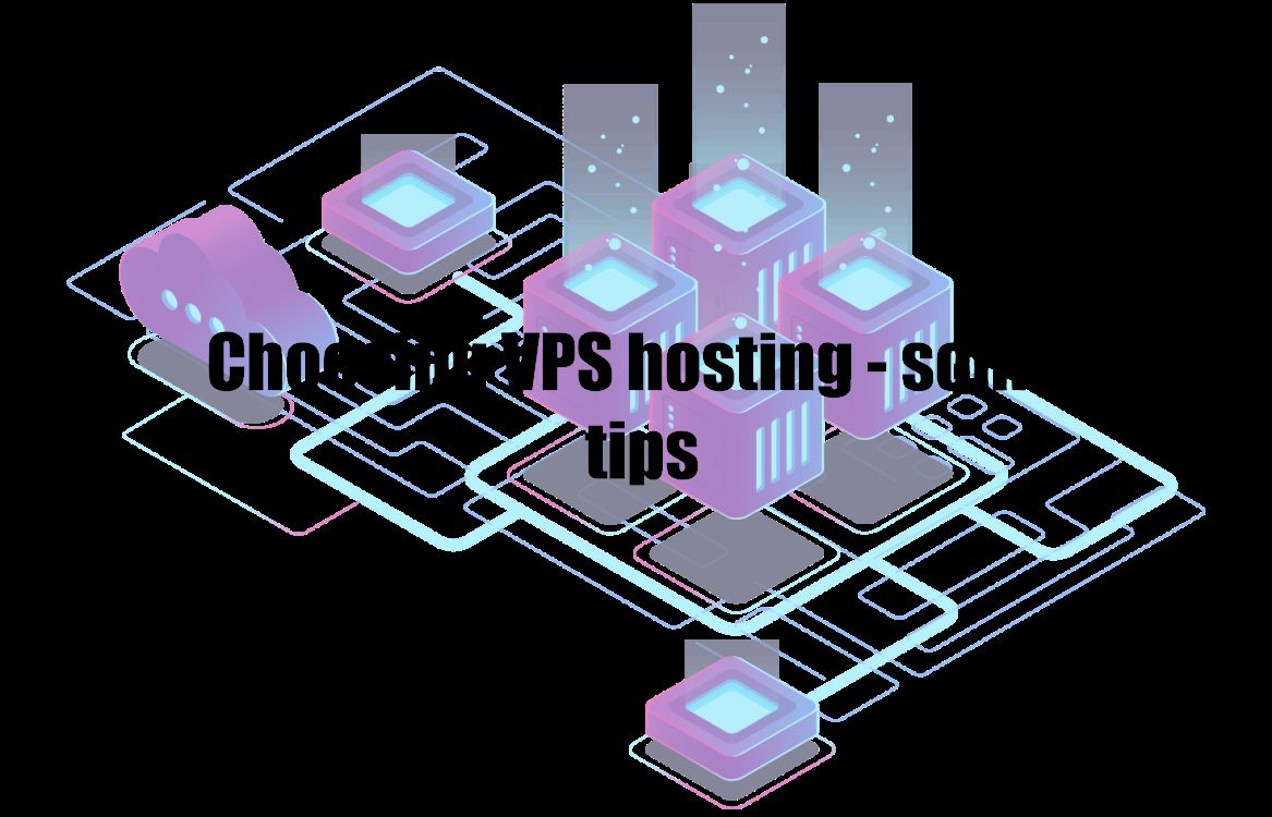 Choosing VPS hosting – some tips