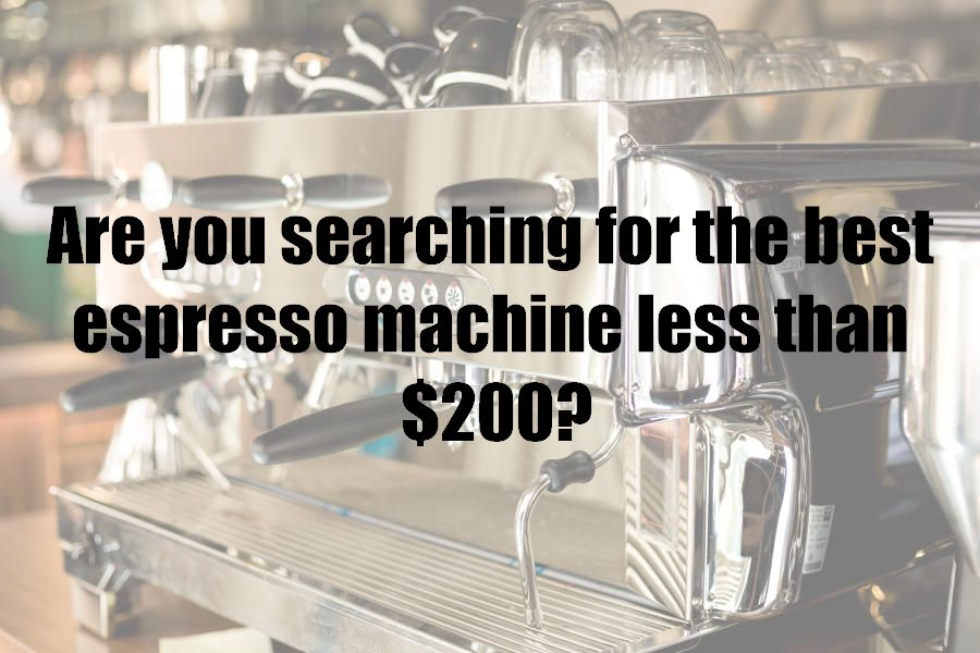 Are you searching for the best espresso machine less than $200?