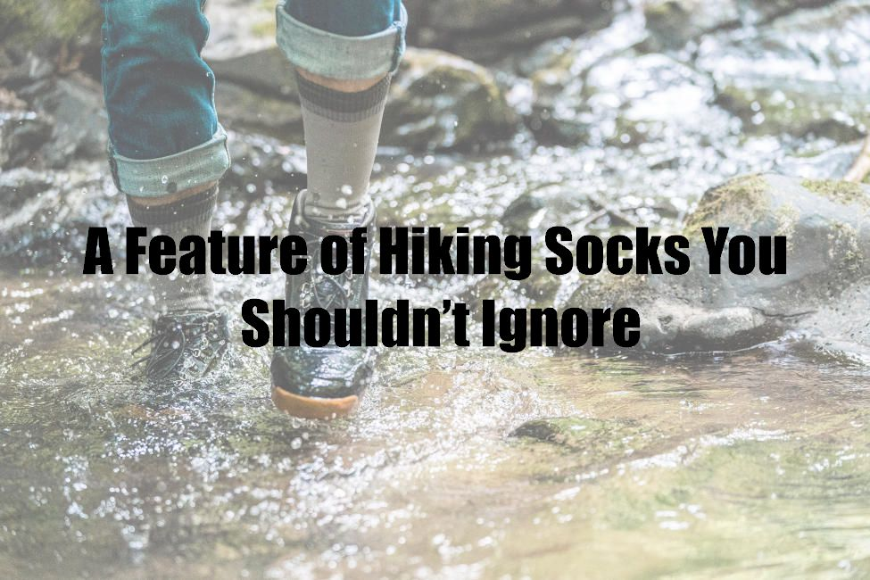 A Feature of Hiking Socks You Shouldn't Ignore