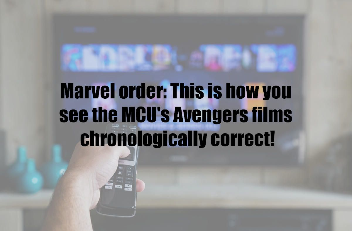 Marvel order: This is how you see the MCU's Avengers films chronologically correct!