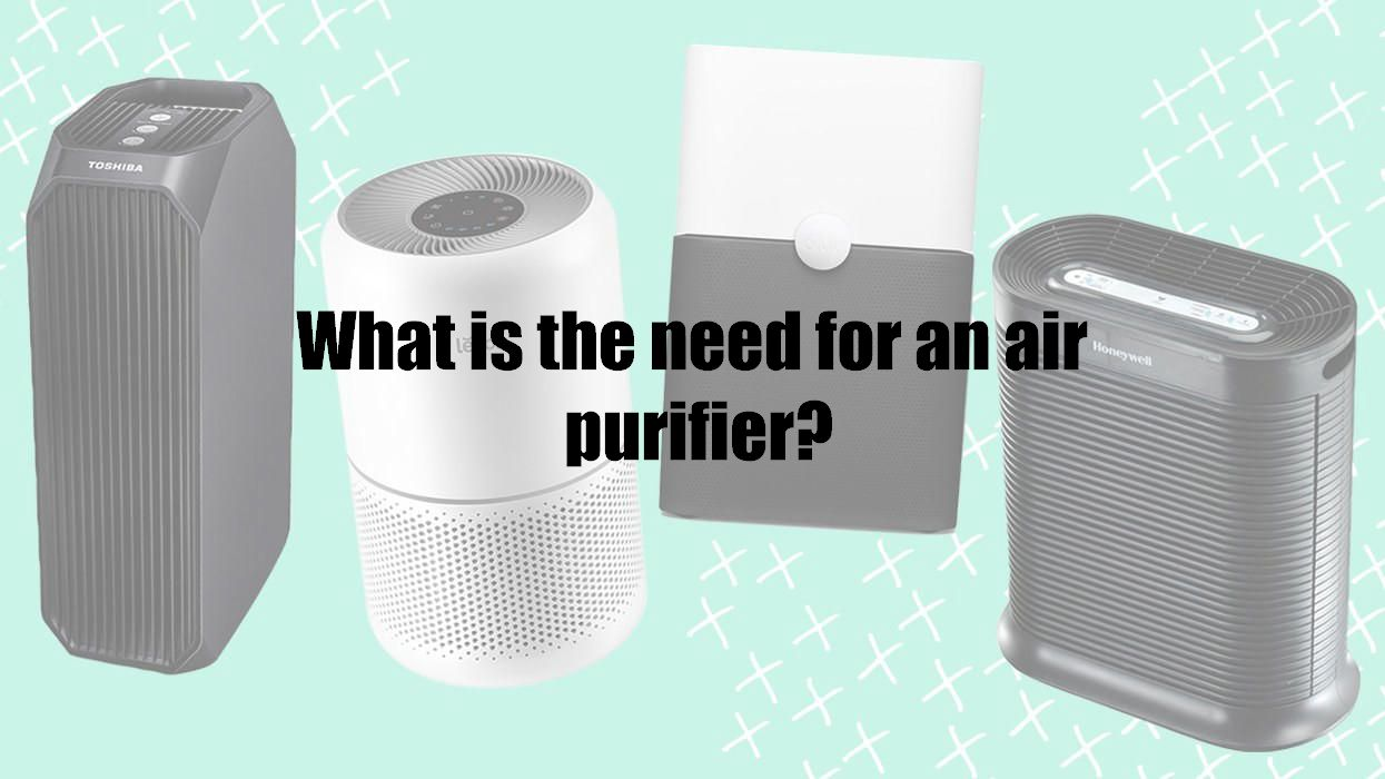 What is the need for an air purifier?
