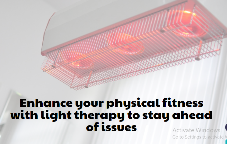 Enhance your physical fitness with light therapy to stay ahead of issues
